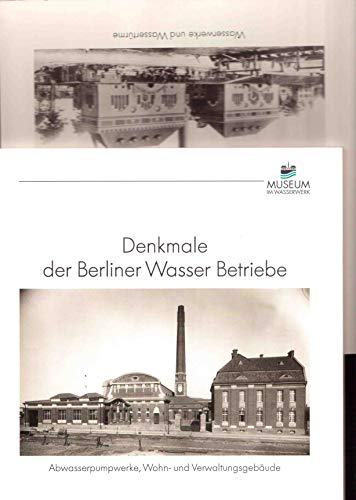 Denkmale der Berliner Wasser Betriebe. Historische Beiträge Heft 4, Teil II. Abwasserpumpen, Wohn- und Verwaltungsgebäude. Hrsg.: Berliner Wasserbetriebe.