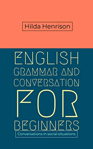 English Grammar and Conversation For Beginners: Conversations in social situations (English Edition)