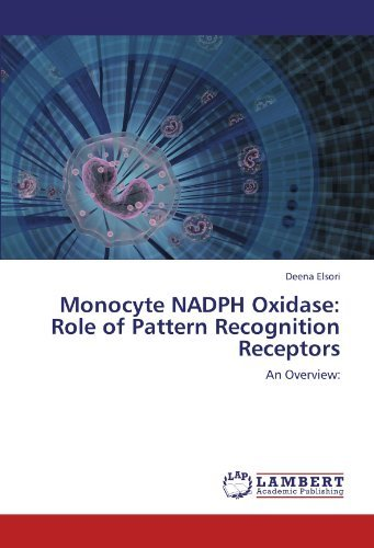 Monocyte NADPH Oxidase: Role of Pattern Recognition Receptors: An Overview: by Deena Elsori (2012-03-21)