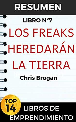 RESUMEN - LOS FREAKS HEREDARÁN LA TIERRA (Chris Brogan) - The Freaks Shall Inherit the Earth (español): El espíritu empresarial para los bichos raros, ... 14 MEJORES LIBROS DE EMPRENDIMIENTO n 7)