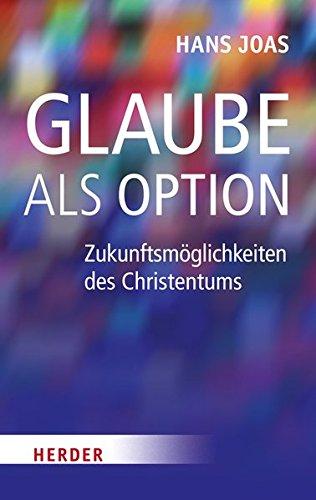 Glaube als Option: Zukunftsmöglichkeiten des Christentums