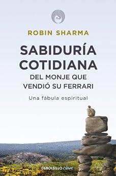 Sabiduría cotidiana del monje que vendió su Ferrari: Una fábula espiritual de [Sharma, Robin]