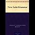 New Latin Grammar (English Edition)