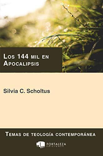 Los 144 mil en Apocalipsis (Temas de teología contemporánea nº 1) por Silvia C. Scholtus