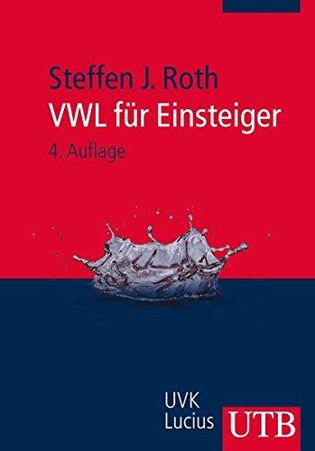 VWL für Einsteiger: Mikroökonomik, Wirtschaftspolitik, Neue Politische Ökonomie by Steffen J. Roth (2014-06-18)