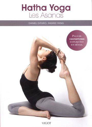 Hatha Yoga : Les Asanas, plus de 150 postures expliquées en détail par Daniel DiTuro