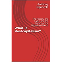 What Is Postcapitalism?: The History, the Logic, and the Future of the Digitalized World (English Edition)