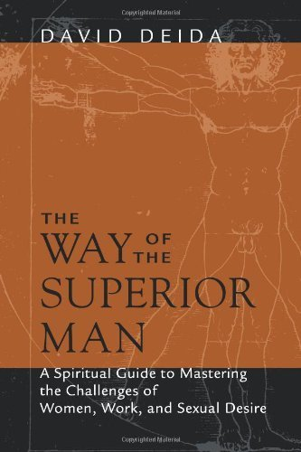 The Way of the Superior Man: A Spiritual Guide to Mastering the Challenges of Women, Work, and Sexual Desire by Deida, David (2004) Paperback