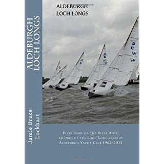 Aldeburgh Loch Longs: Fifty years on the River Alde: records of the Loch Long Class at Aldeburgh Yacht club 1962-2012s