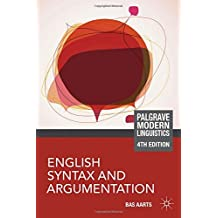 English Syntax and Argumentation (Palgrave Modern Linguistics) by Bas Aarts (2013-05-17)