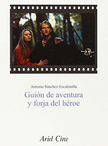 Guión de aventura y forja del héroe (Ariel Media) por Antonio Sánchez-Escalonilla
