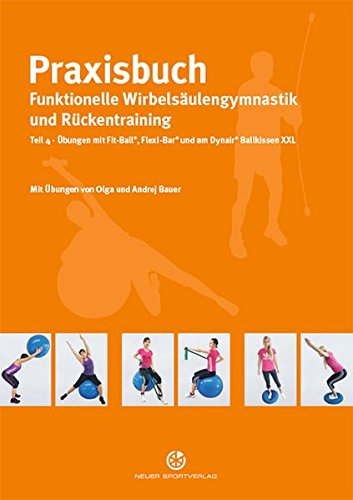 Preisvergleich Produktbild Praxisbuch funktionelle Wirbelsäulengymnastik und Rückentraining: Teil 4: Übungen mit Fit-Ball, Flexi-Bar und am Dynair Ballkissen XXL