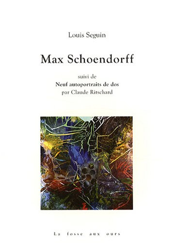 Max Schoendorff : Suivi de Neuf autoportraits de dos par Louis Seguin, Claude Ritschard