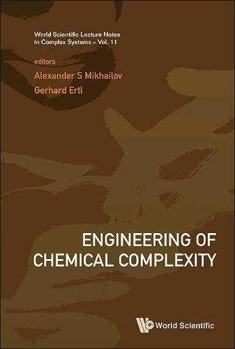 Engineering Of Chemical Complexity: 11 (World Scientific Lecture Notes In Complex Systems)