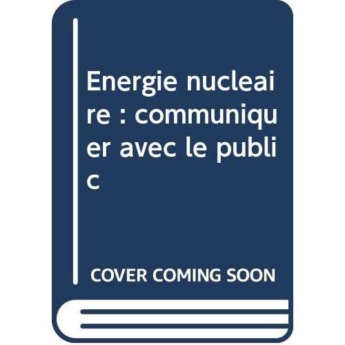 Energie nucléaire : communiquer avec le public