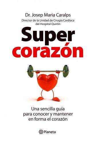 Supercorazón: Una sencilla guía para conocer y mantener en forma el corazón