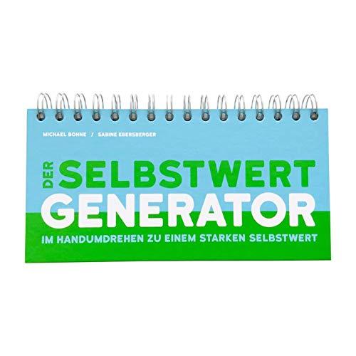 Der Selbstwert-Generator: Im Handumdrehen zu einem starken Selbstwert