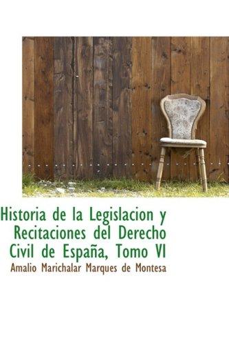 Historia de la Legislacion y Recitaciones del Derecho Civil de España, Tomo VI: 6