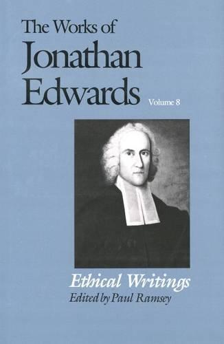The Works of Jonathan Edwards: Ethical Writings v. 8