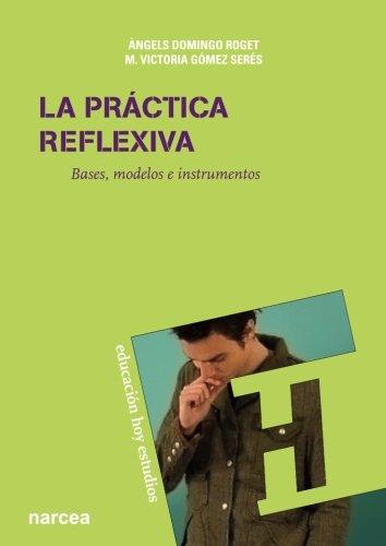 La práctica reflexiva: Bases, modelos e instrumentos (Educación Hoy Estudios) por Àngels Domingo Roget