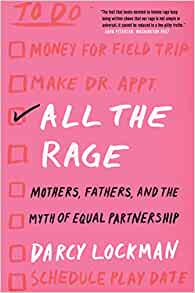 Image for All the Rage : Mothers, Fathers, and the Myth of Equal Partnership