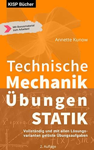 Technische Mechanik I  - Statik Übungen-: Vollständig und mit allen Lösungsvarianten  gelöste Übungsaufgaben (Engineering Statik)