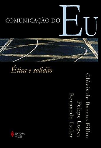 Comunicação do eu: Ética e solidão (Portuguese Edition) por Clóvis Barros de Filho