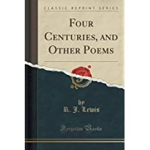 Four Centuries, and Other Poems (Classic Reprint)