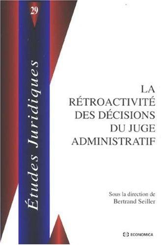 La rétroactivité des décisions du juge administratif par Bertrand Seiller