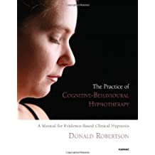 The Practice of Cognitive-Behavioural Hypnotherapy: A Manual for Evidence-Based Clinical Hypnosis by Donald Robertson (2012-11-27)