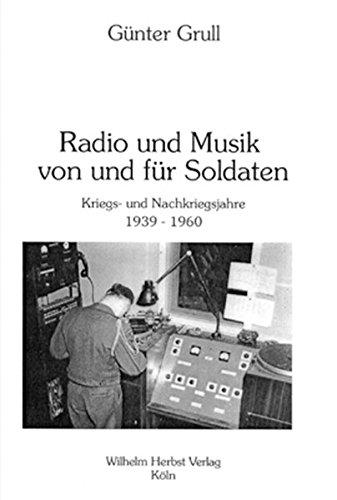Radio und Musik von und für Soldaten - Kriegs- und Nachkriegsjahre 1939-1960