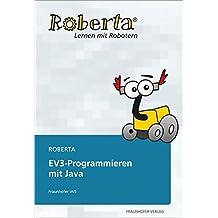 Roberta - EV3 Programmieren mit Java. (Lernen mit Robotern)