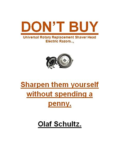 DON'T BUY Rotary Replacement Shaver Head Electric Razors: Sharpen them yourself without spending a penny. (English Edition)