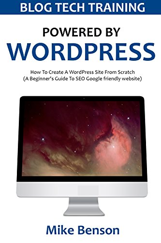 POWERED BY WORDPRESS 2016: How To Create A WordPress Site From Scratch (A Beginner's Guide To SEO Google friendly website) (English Edition) por Mike Benson