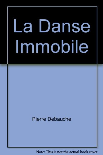 La Danse Immobile par Pierre Debauche