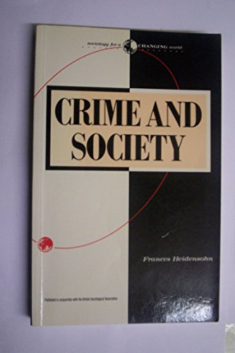 Crime and Society (Sociology for a Changing World) by Frances Heidensohn (31-Jan-1989) Paperback