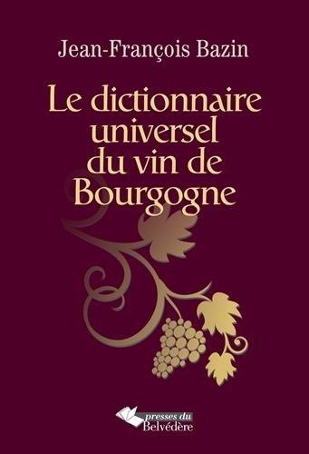 Le dictionnaire universel du vin de Bourgogne par Jean-François Bazin