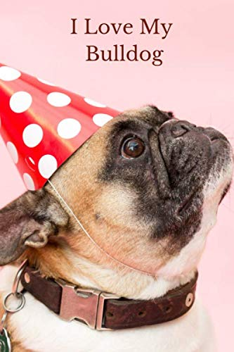 I Love My Bulldog: Small / Medium Lined A5 Notebook (6
