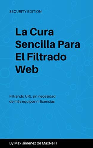 La Cura Sencilla Para El Filtrado Web (MAX nº 1) por Maximiliano Jimenez