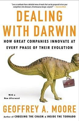 [(Dealing with Darwin: How Great Companies Innovate at Every Phase of Their Evolution)] [Author: Geoffrey A Moore] published on (June, 2008)