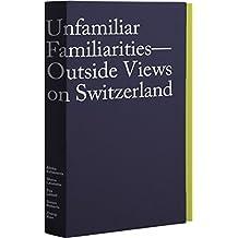 Unfamiliar Familiarities: Outside Views on Switzerland