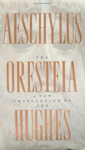 The Oresteia of Aeschylus: A New Translation by Ted Hughes: Written by Aeschylus, 2000 Edition, Publisher: Farrar Straus Giroux [Paperback]