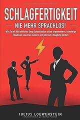 SCHLAGFERTIGKEIT - Nie mehr sprachlos!: Wie Sie mit Hilfe effektiver Gesprächstechniken sicher argumentieren, schwierige Situationen souverän meistern und jederzeit schlagfertig kontern Taschenbuch