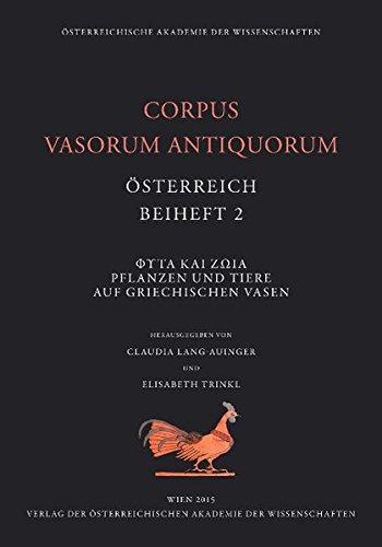 Corpus Vasorum Antiquorum, Österreich, Beiheft 2: ΦϒТА ΚΑΙ ΖΩΙΑ. Pflanzen und Tiere auf griechischen Vasen - Griechische Vasen