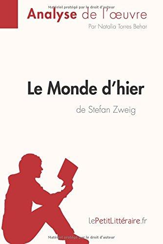 Le Monde d'hier de Stefan Zweig (Analyse de l'oeuvre): Comprendre La Littrature Avec Lepetitlittraire.Fr