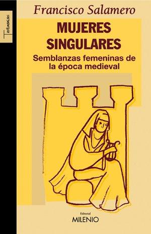 Mujeres singulares: Semblanzas femeninas de la epoca medieval (Testimonios) por Francsico Salamero Reymundo epub