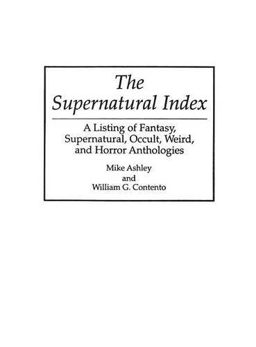 The Supernatural Index: A Listing of Fantasy, Supernatural, Occult, Weird, and Horror Anthologies (Bibliographies and Indexes in Science Fiction, Fantasy, and Horror) by Mike Ashley (1995-05-30) par Mike Ashley;William G Cantento