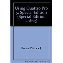Using Quattro Pro 5.0 (Special Edition Using) by Burns, Patrick J. (1993) Paperback