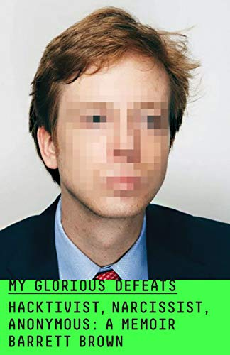 My Glorious Defeats: Hacktivist, Narcissist, Anonymous: A Memoir (English Edition)