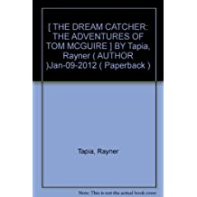 [ THE DREAM CATCHER: THE ADVENTURES OF TOM MCGUIRE ] BY Tapia, Rayner ( AUTHOR )Jan-09-2012 ( Paperback )